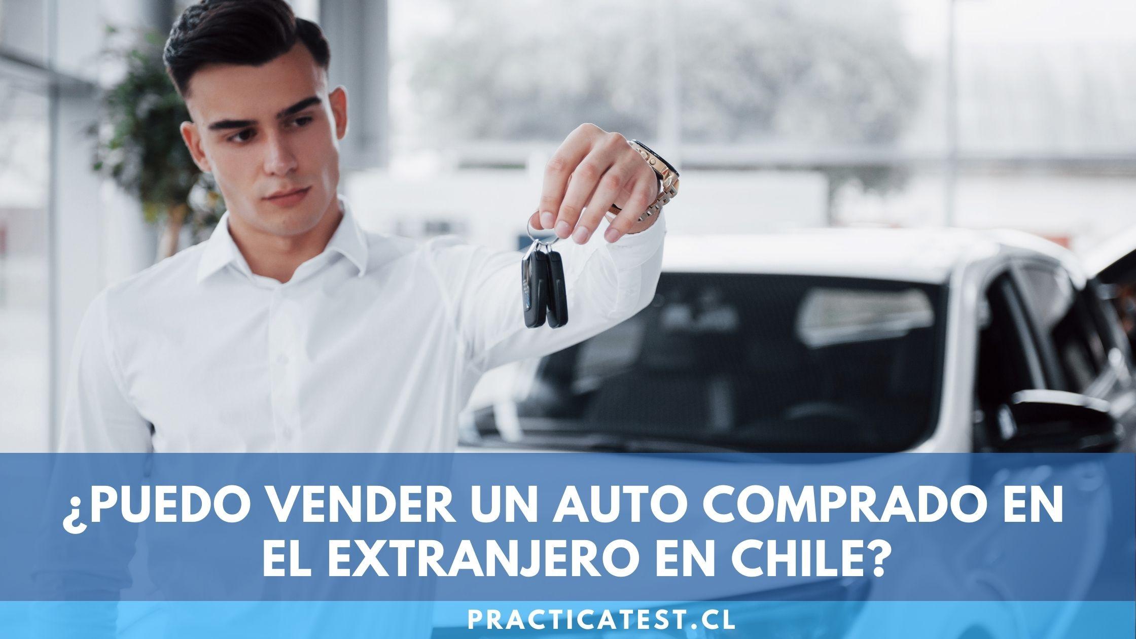 En qué casos se puede vender un auto o vehículo extranjero en Chile